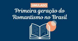 A primeira geração do Romantismo no Brasil