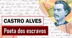 Castro Alves - O Poeta dos Escravos