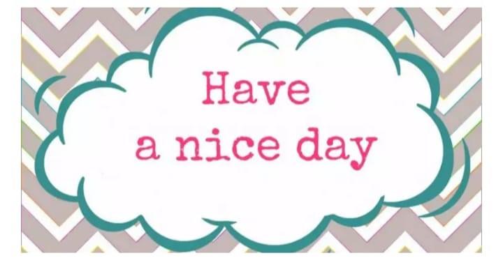 """Na imagem acima temos a frase """"Have a nice day"""" (Tenha um ótimo dia), na qual podemos ver o uso do verbo to have."""